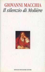 Libro Il silenzio di Molière Giovanni Macchia