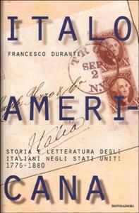 Libro Italoamericana. Vol. 1: Storia e letteratura degli italiani negli Stati Uniti 1776-1880. Francesco Durante