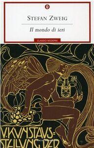 Foto Cover di Il mondo di ieri. Ricordi di un europeo, Libro di Stefan Zweig, edito da Mondadori