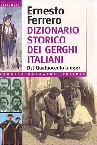 Dizionario storico dei gerghi italiani. Dal Quattrocento a oggi - Ferrero Ernesto - wuz.it