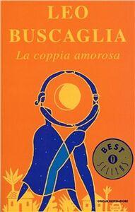Foto Cover di La coppia amorosa, Libro di Leo Buscaglia, edito da Mondadori
