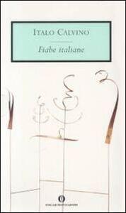 Libro Le fiabe italiane. Raccolte dalla tradizione popolare durante gli ultimi cento anni Italo Calvino