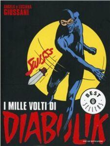 Foto Cover di I mille volti di Diabolik, Libro di Angela Giussani,Luciana Giussani, edito da Mondadori