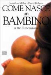 Copertina  Come nasce un bambino : a tre dimensioni