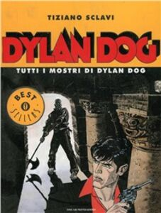 Libro Tutti i mostri di Dylan Dog Tiziano Sclavi