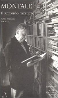 Il Il secondo mestiere. Vol. 2: Arte, musica, società. - Montale Eugenio - wuz.it