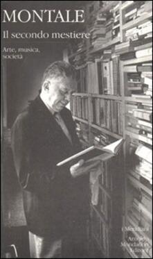 Il secondo mestiere. Vol. 2: Arte, musica, società. - Eugenio Montale - copertina