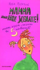 Foto Cover di Mamma non fare scenate!, Libro di Rosie Rushton, edito da Mondadori