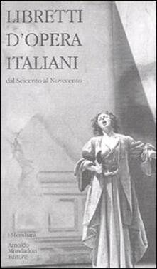 Libretti d'opera italiani - Paola Fabbri,Giovanna Gronda - copertina