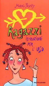 Foto Cover di Ragazzi, istruzioni per l'uso, Libro di Morag Prunty, edito da Mondadori