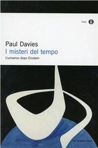 Foto Cover di I misteri del tempo. L'universo dopo Einstein, Libro di Paul Davies, edito da Mondadori