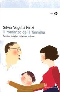 Libro Il romanzo della famiglia. Passioni e ragioni del vivere insieme Silvia Vegetti Finzi