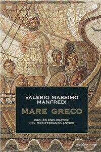 Foto Cover di Mare greco, Libro di Valerio M. Manfredi, edito da Mondadori