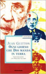 Libro Ogni giorno che Dio manda in terra Jean Guitton