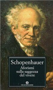 Foto Cover di Aforismi sulla saggezza del vivere, Libro di Arthur Schopenhauer, edito da Mondadori