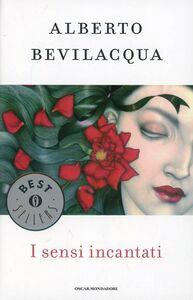 Libro I sensi incantati Alberto Bevilacqua
