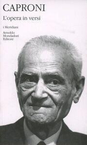 Libro L' opera in versi Giorgio Caproni