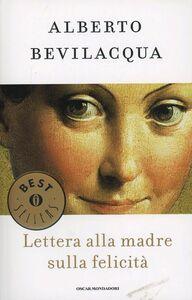 Libro Lettera alla madre sulla felicità Alberto Bevilacqua