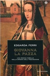 Libro Giovanna la Pazza Edgarda Ferri