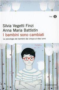 Libro I bambini sono cambiati. La psicologia dei bambini dai cinque ai dieci anni Silvia Vegetti Finzi , Anna M. Battistin