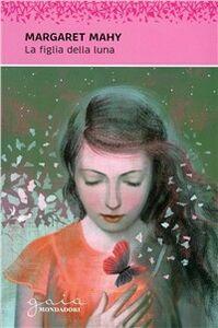 Foto Cover di La figlia della luna, Libro di Margaret Mahy, edito da Mondadori