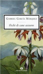 Foto Cover di Occhi di cane azzurro, Libro di Gabriel García Márquez, edito da Mondadori