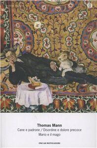 Libro Cane e padrone-Disordine e dolore precoce-Mario e il mago Thomas Mann