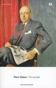 Foto Cover di Tre racconti, Libro di Piero Chiara, edito da Mondadori