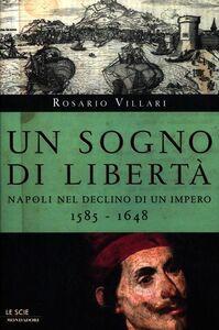 Libro Un sogno di libertà. Napoli nel declino di un impero. 1585-1648 Rosario Villari