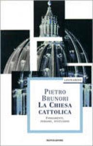 Libro La chiesa cattolica. Fondamenti, persone, istituzioni Pietro Brunori
