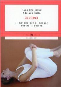 Libro Zilgrei. Il metodo per eliminare subito il dolore Hans Greissing , Adriana Zillo Monti