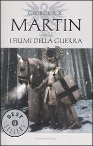 Libro I fiumi della guerra. Le Cronache del ghiaccio e del fuoco. Vol. 6 George R. R. Martin