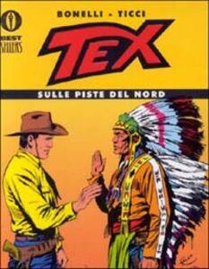 Libro Tex. Sulle piste del nord Gianluigi Bonelli , Giovanni Tucci