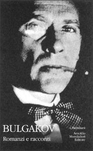 Foto Cover di Romanzi e racconti, Libro di Michail Bulgakov, edito da Mondadori