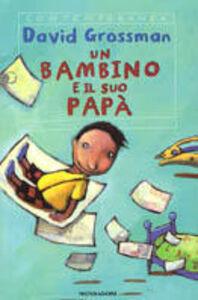 Foto Cover di Un bambino e il suo papà, Libro di David Grossman, edito da Mondadori