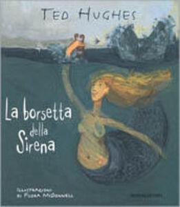 Foto Cover di La borsetta della sirena, Libro di Ted Hughes, edito da Mondadori