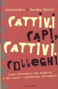 Cattivi capi, cattivi colleghi. Come difendersi dal mobbing e dal nuovo «capitalismo selvaggio» - Alessandro Gilioli,Renato Gilioli - copertina