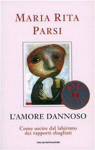 Foto Cover di L' amore dannoso, Libro di Maria Rita Parsi, edito da Mondadori