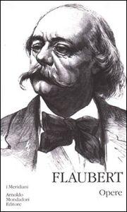 Foto Cover di Opere, Libro di Gustave Flaubert, edito da Mondadori