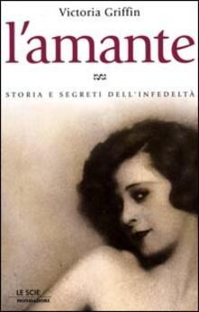 Fondazionesergioperlamusica.it L' amante. Storia e segreti dell'infedeltà Image