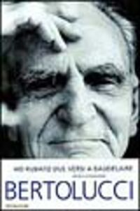 Libro Ho rubato due versi a Baudelaire Attilio Bertolucci