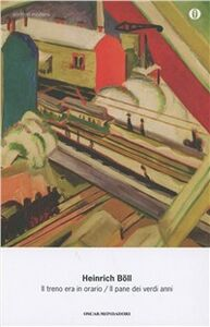 Foto Cover di Il treno era in orario-Il pane dei verdi anni, Libro di Heinrich Böll, edito da Mondadori