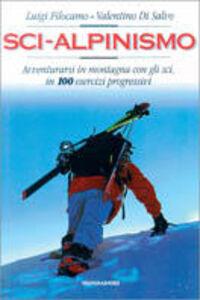 Libro Sci-alpinismo. Avventurarsi in montagna con gli sci, in 100 esercizi progressivi Pietro Giglio