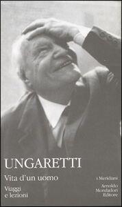 Foto Cover di Vita d'un uomo. Viaggi e lezioni, Libro di Giuseppe Ungaretti, edito da Mondadori