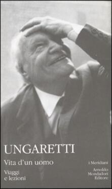 Vita d'un uomo. Viaggi e lezioni - Giuseppe Ungaretti - copertina