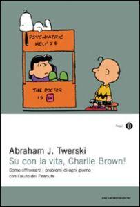 Libro Su con la vita, Charlie Brown Abraham J. Twerski