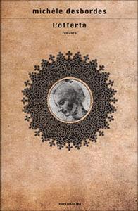 Foto Cover di L' offerta, Libro di Michéle Desbordes, edito da Mondadori