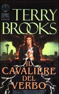 Foto Cover di Il cavaliere del verbo, Libro di Terry Brooks, edito da Mondadori