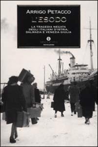 L' esodo. La tragedia negata degli italiani d'Istria, Dalmazia e Venezia Giulia