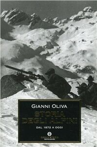 Libro Storia degli alpini. Dal 1872 a oggi Gianni Oliva